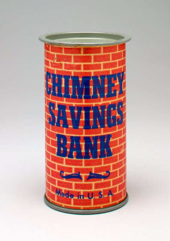 "metal cylinder covered in paper, printed, ""CHIMNEY SAVINGS BANK / Made in U.S.A.]"